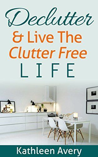 Declutter & Live The Clutter Free Life by Kathleen Avery, http://www.amazon.com/dp/B00UID2HGO/ref=cm_sw_r_pi_dp_pxYqvb0DMXSE9