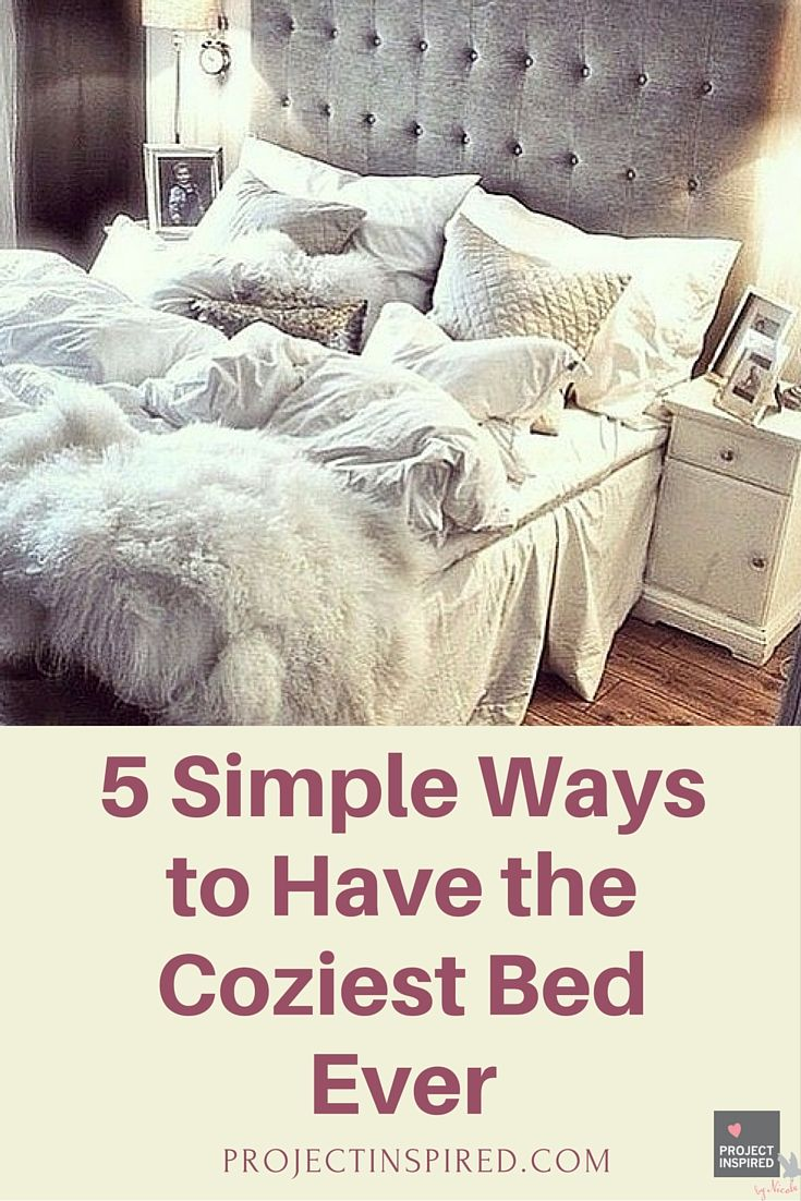 5 Simple Ways to Have the Coziest Bed Ever Cozy bed