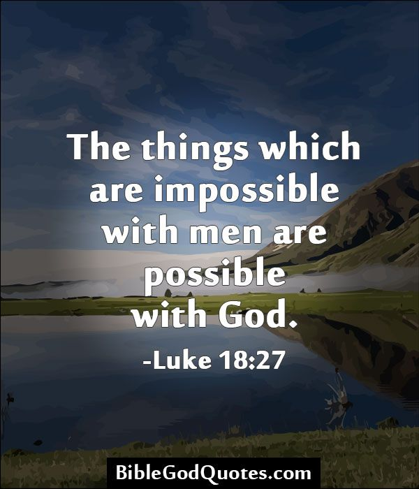 the things which are impossible with men are possible with
