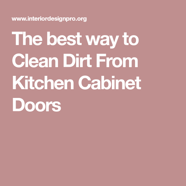 The Best Way To Clean Dirt From Kitchen Cabinet Doors  Tips Brilliant Cleaning Kitchen Cabinet Doors Design Decoration