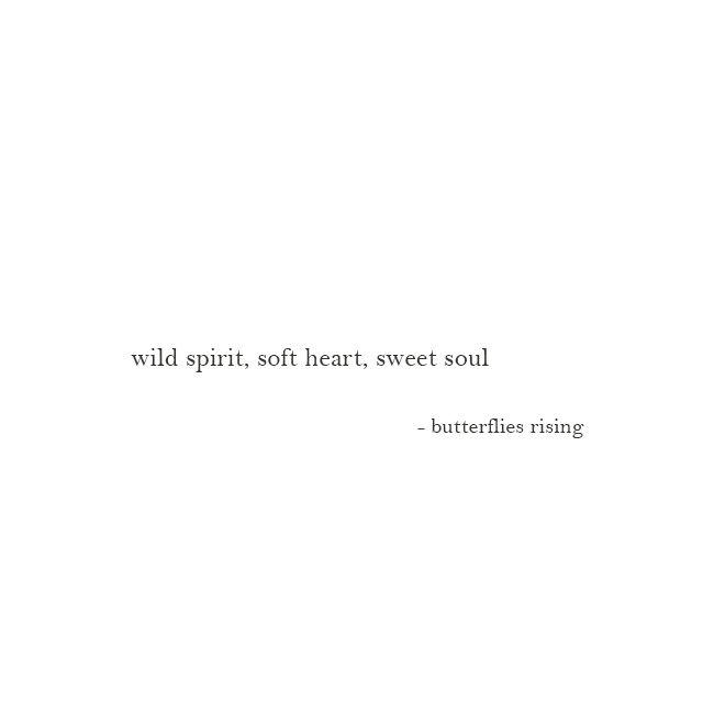 wild spirit, soft heart, sweet soul
