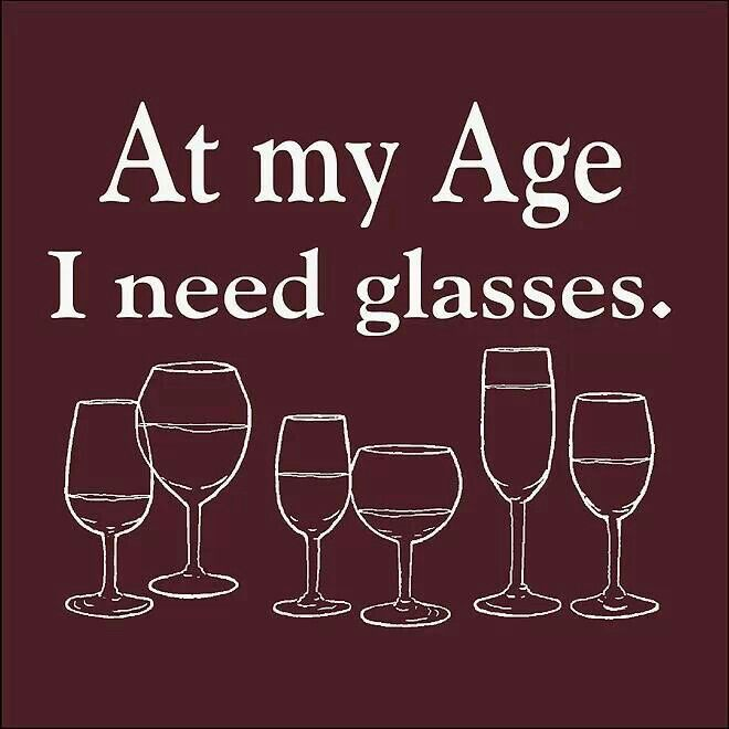 At my age I need glasses!