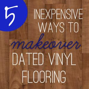 5 inexpensive ways to update dated vinyl flooring | view along the