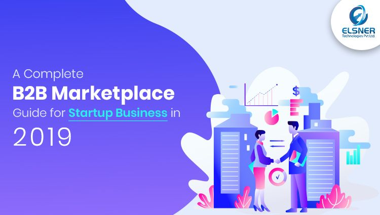 A Complete B2b Marketplace Guide For Startup Business In 2019 In