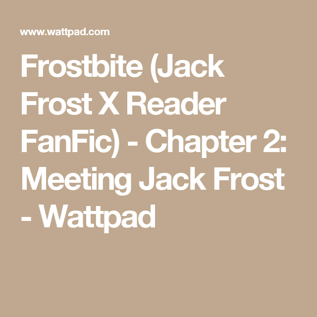 Frostbite (Jack Frost X Reader FanFic) - Chapter 2: Meeting