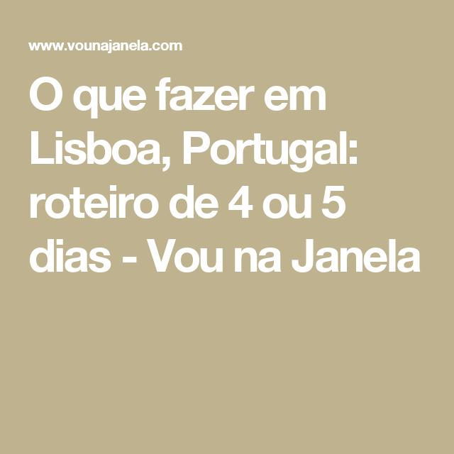 O que fazer em Lisboa, Portugal: roteiro de 4 ou 5 dias - Vou na Janela