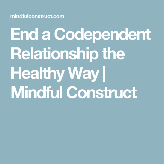 How to end a codependent relationship