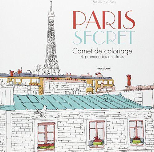 Amazon Fr Paris Secret Zoe De Las Cases Livres Livre Coloriage Paris Secret Coloriage Paris