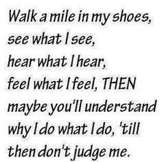 Put Yourself In My Shoes Quotes Google Search Me Quotes Inspirational Quotes Words