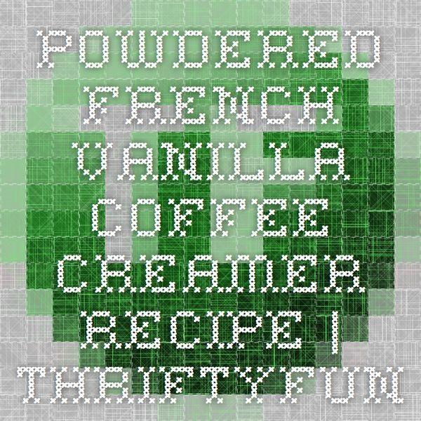 Powdered French Vanilla Coffee Creamer Recipe #frenchvanillacreamerrecipe Powdered French Vanilla Coffee Creamer Recipe   ThriftyFun #frenchvanillacreamerrecipe Powdered French Vanilla Coffee Creamer Recipe #frenchvanillacreamerrecipe Powdered French Vanilla Coffee Creamer Recipe   ThriftyFun #frenchvanillacreamerrecipe