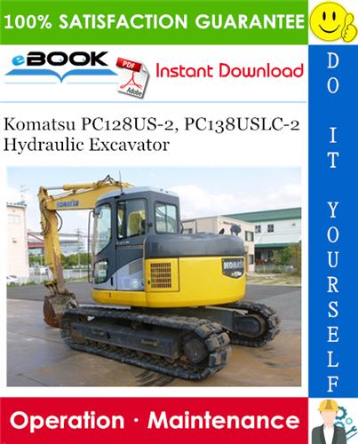 Komatsu Pc128us 2 Pc138uslc 2 Hydraulic Excavator Operation Maintenance Manual In 2020 Hydraulic Excavator Komatsu Operation And Maintenance