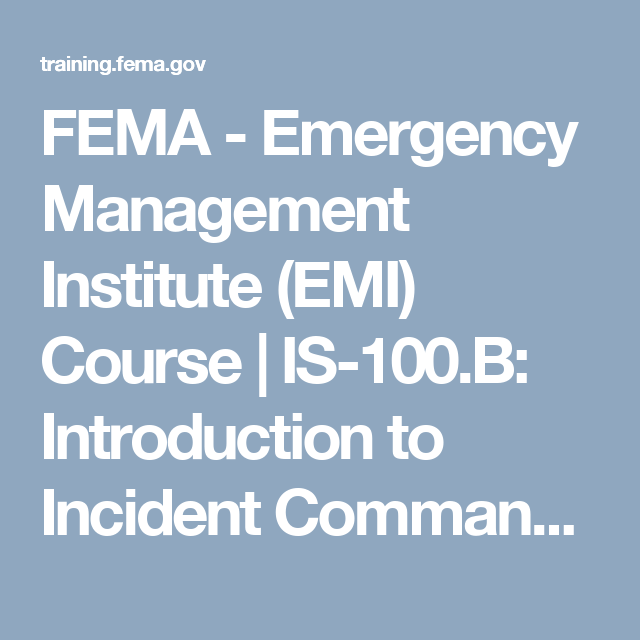 Fema Emergency Management Institute Emi Course Is 100 B Introduction To Incident Co Emergency Management Incident Command System Emergency Response Team