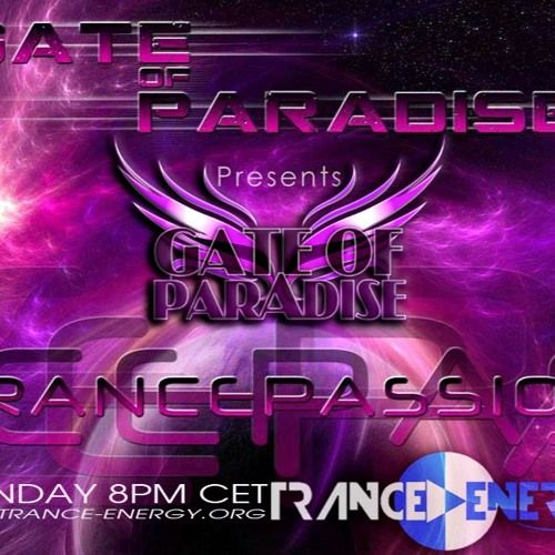 Trancepassion Every Monday 8pm to 9 pm trance-energy.org on Trance Energy Radio  Follow us : @gateofparadise Facebook: www.facebook.com/GateOfParadise twitter.com/Trancepassion Google mail : gateofpar