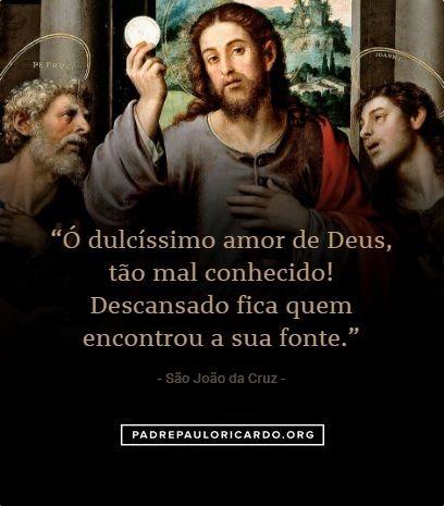 São João Da Cruz Frases ó Dulcíssimo Amor De Deus Tão Mal
