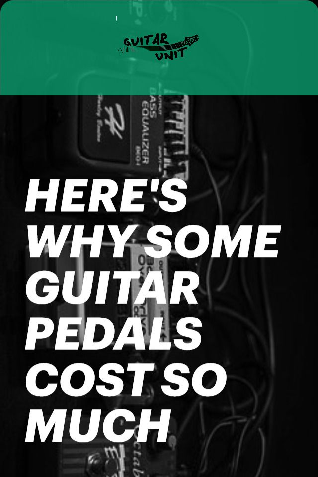 Here's Why Some Guitar Pedals Cost So Much