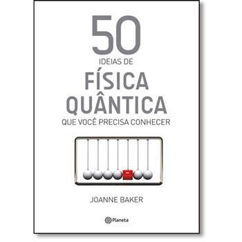 03 - Segregação   Título: 50 Ideias De Física Quântica   Autora: Joanne Baker   Editora: Planeta do Brasil   Ano: 2015