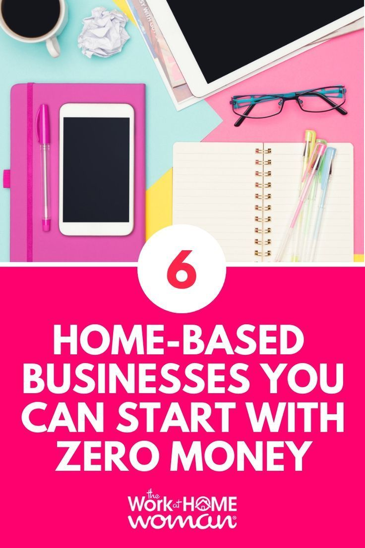 6 Home Businesses You Can Start With No Money Work from