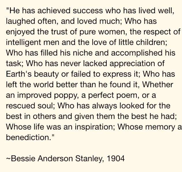 Bessie Anderson Stanley - One of my favorites...Live well, Love much, Laugh  often.