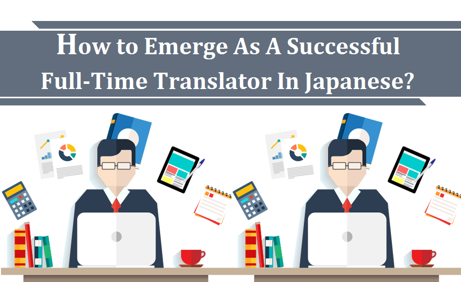 How To Emerge As A Successful Full Time Translator In Japanese Japanese Translation Success