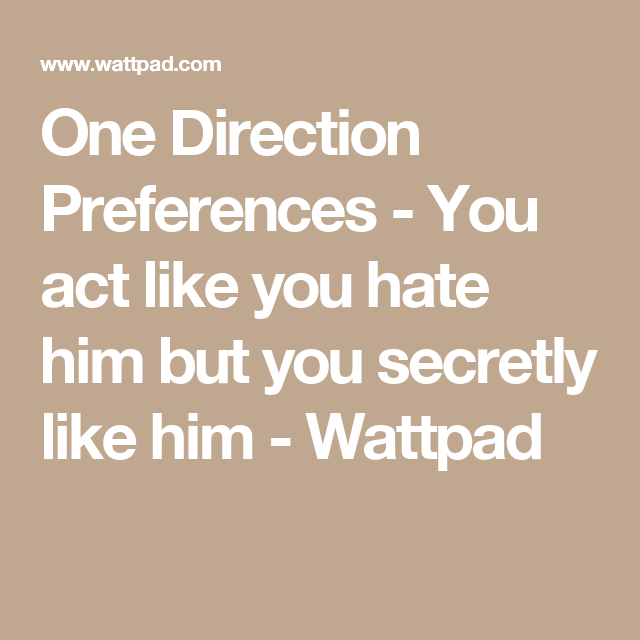 One Direction Preferences - You act like you hate him but