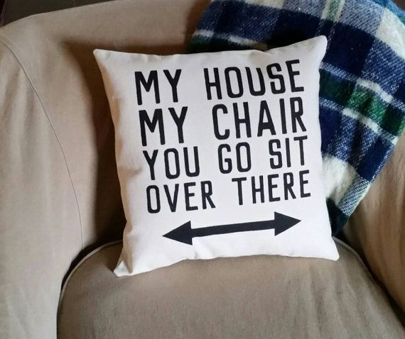Photo of My House, My Chair, You Go Sit Over There Recliner Pillow | …