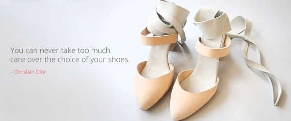 You can never take too much care over the choice of your shoes. - Christian Dior.