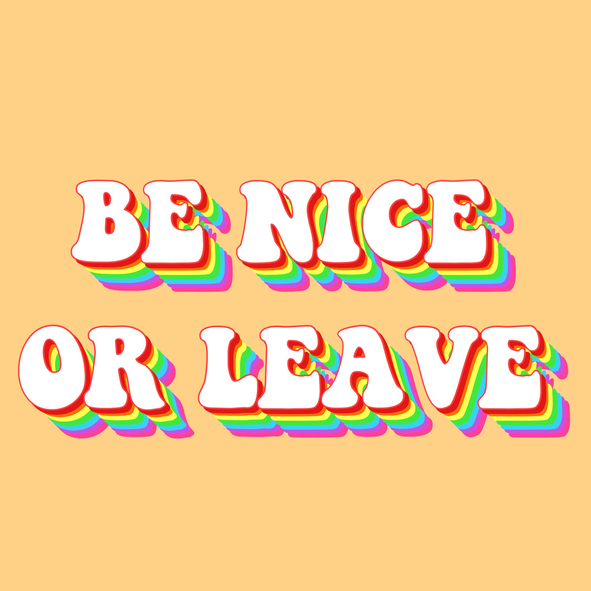 Be Nice Or Leave Quote Retro Quotes Leaving Quotes Happy Words
