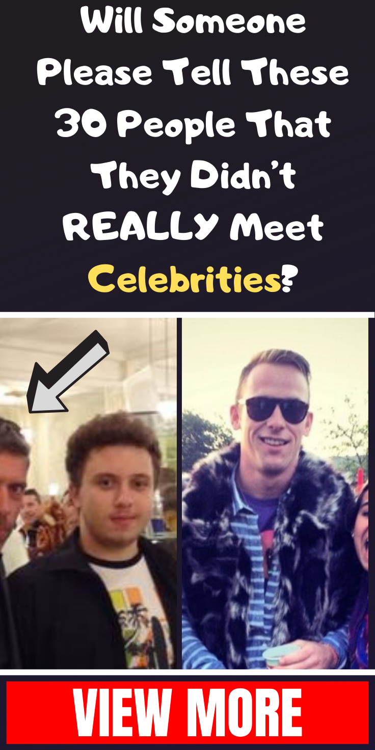 Photo of Can someone please tell these 30 people that they have not REALLY met celebrities?