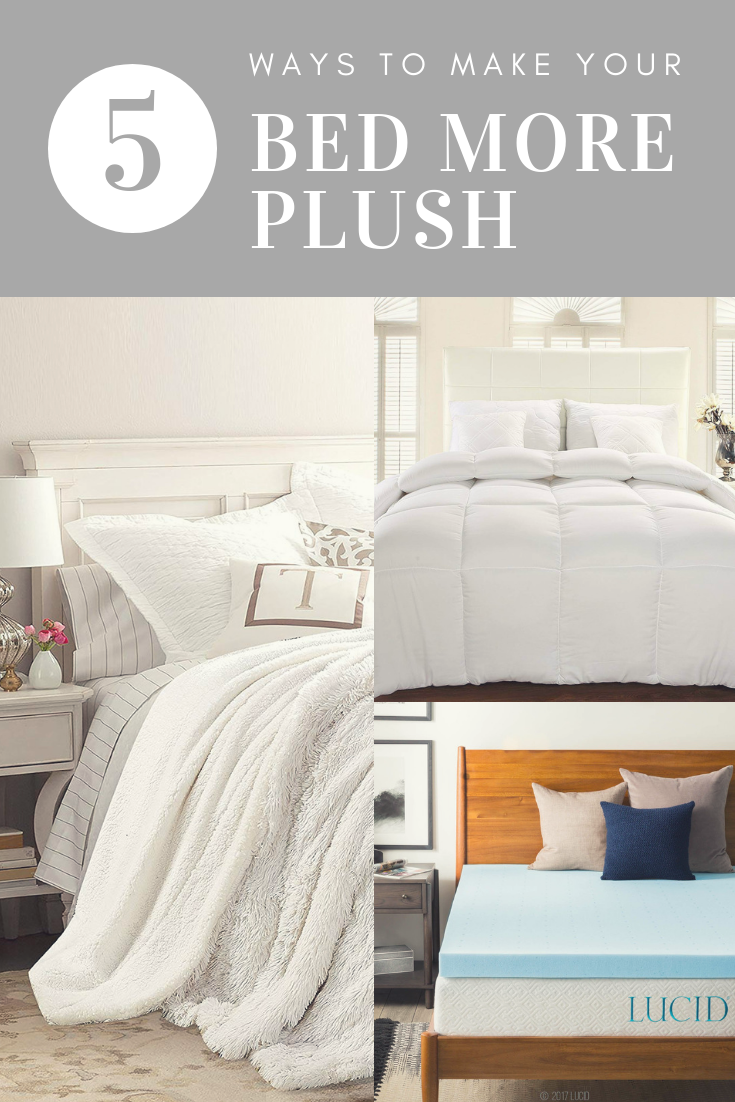 5 Ways To Make Your Bed More Plush Make Your Bed How To Make Bed Bed