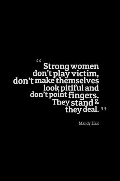 Strong Women Dont Play Victim Dont Make Themselves Look Pitiful