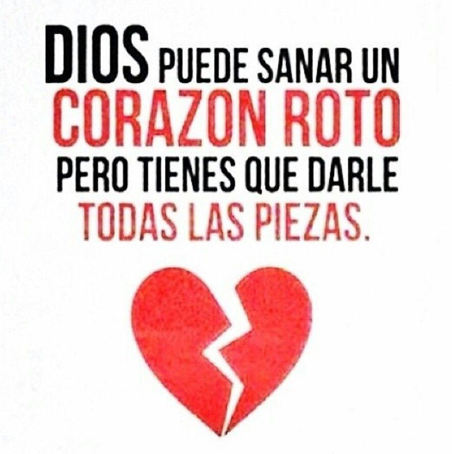 Dios puede sanar un corazón roto pero tienes que darle todas las ...