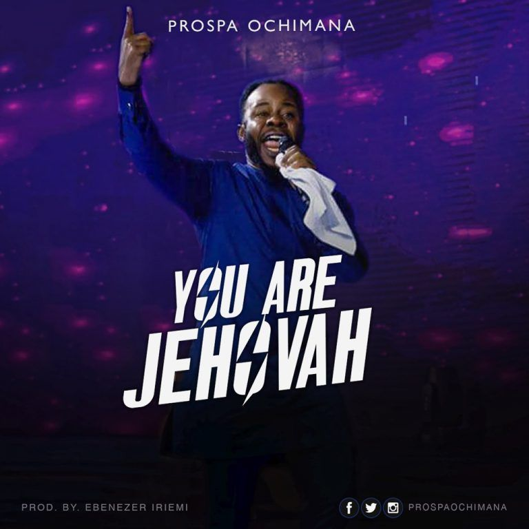 You Are Jehovah By Prospa Ochimana Mp3 Download Christian Music Download Gospel Music Gospel Song Praise And Worship Songs