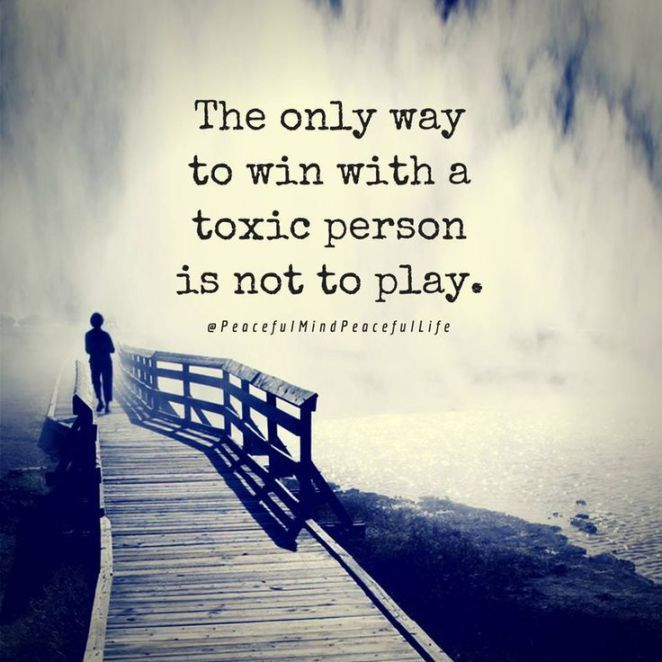 The only way to win with a toxic person is not to play. I love this qu…