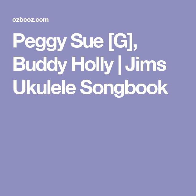 Peggy Sue [G], Buddy Holly | Jims Ukulele Songbook | Ukulele Songs ...