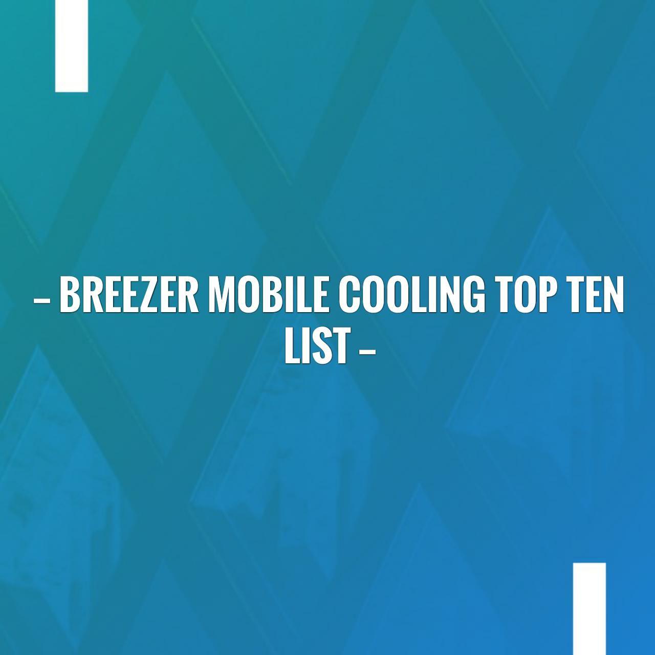 Breezer Mobile Cooling Top Ten List With Images Top Ten List