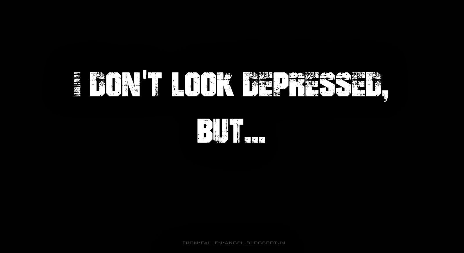 Fallen Angel: I don't look depressed, but...