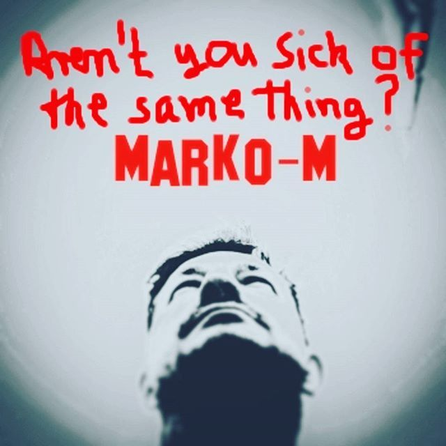 Aren´t you #sick of #thesamething?  #Marko-M  #EineZeit  #Aufsteigen  #Held  #GlaubIchNicht  #BriefAnLukas  #iTunes  #Amazon  #Beatport