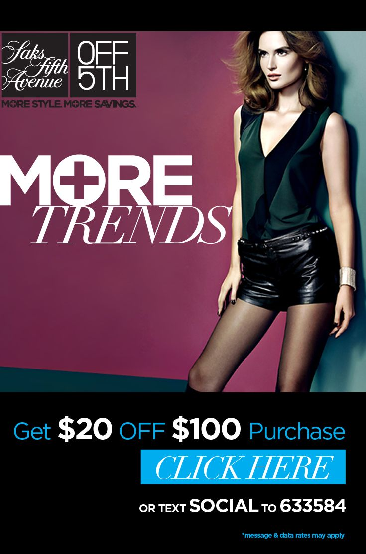 Join Saks OFF 5TH's mobile alerts and get $20 off $100 purchase. Discover MORE Trends, Styles