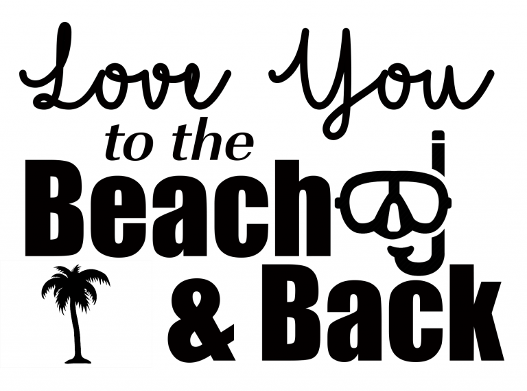Free Love You To The Beach And Back Svg File Beach Quotes Cricut Silhouette Projects