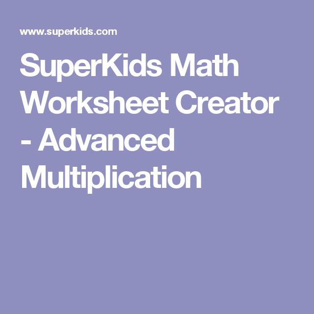 Superkids Math Worksheet Creator Advanced Multiplication School