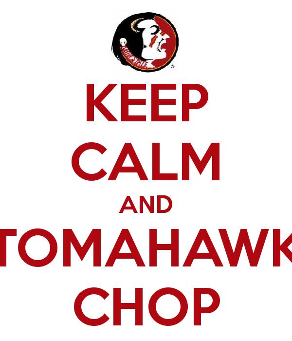 Keep Calm and Tomahawk Chop FSU Seminoles Florida State University GO NOLES