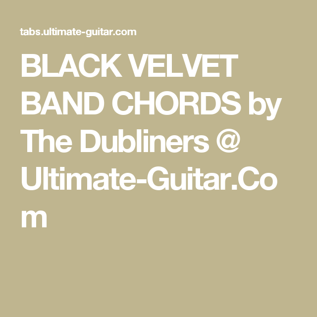 BLACK VELVET BAND CHORDS by The Dubliners @ Ultimate-Guitar.Com ...