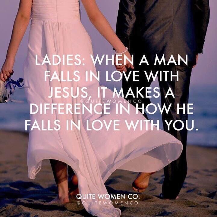 Ladies, when a man falls in love with Jesus, it makes a difference in how he falls in love with you.