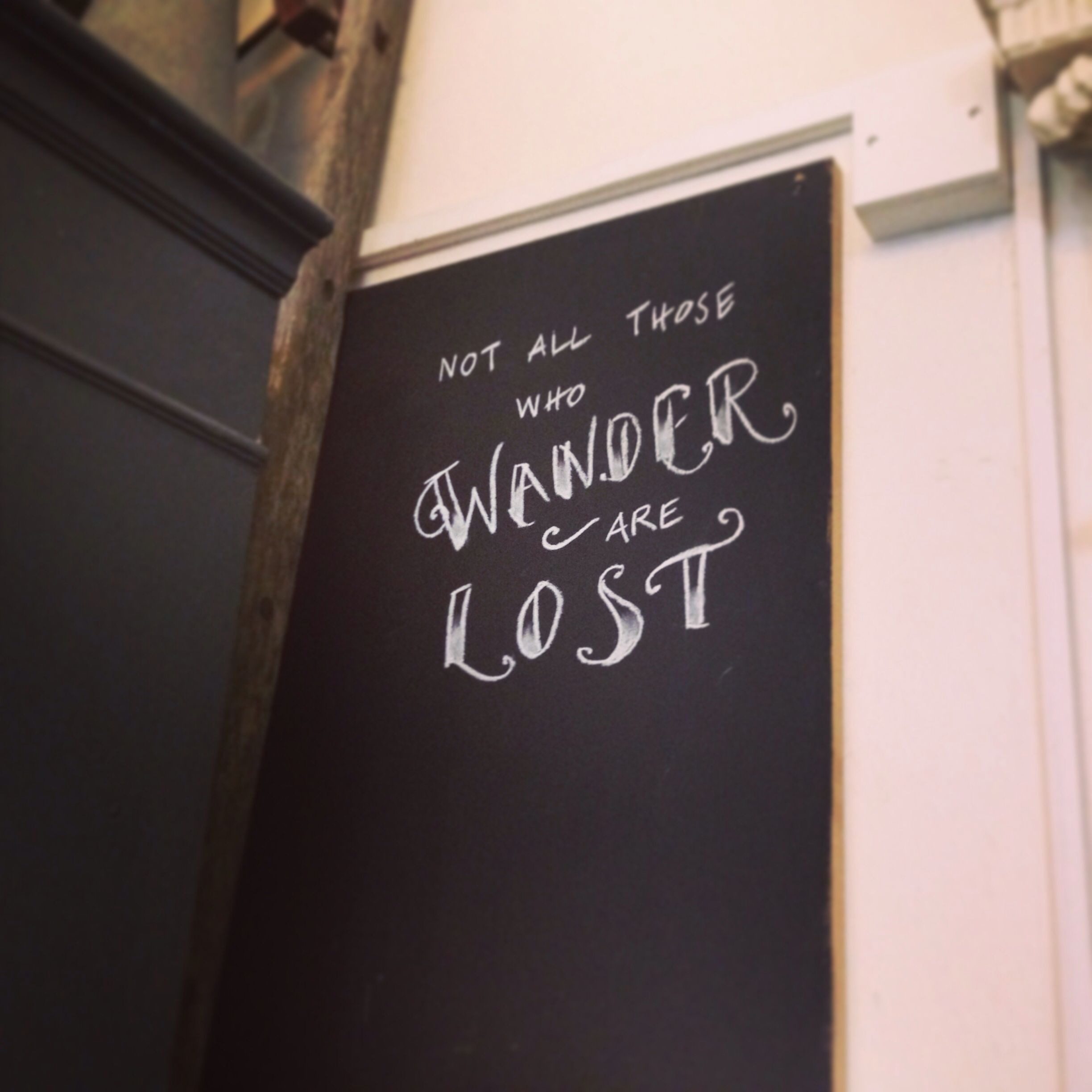 Not all those who wander are lost. Found this above a pub