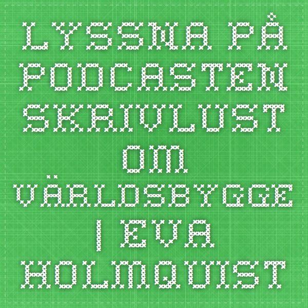 Lyssna på podcasten Skrivlust om världsbygge   Eva Holmquist