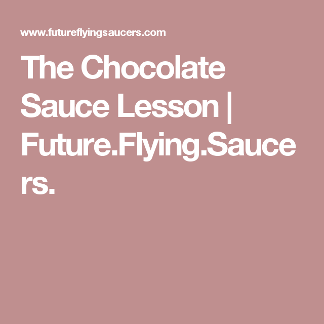 The Chocolate Sauce Lesson | Future.Flying.Saucers.