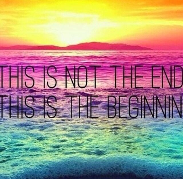It's Not The End, It's Just The Beginning