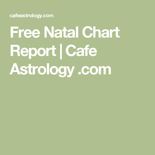 Free Natal Chart Report Cafe Astrology I Love This