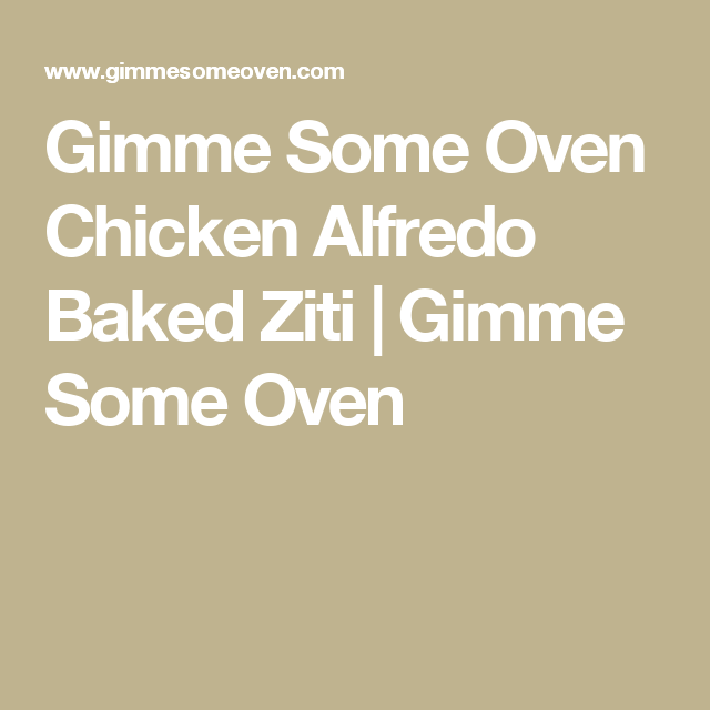 Gimme Some Oven Chicken Alfredo Baked Ziti | Gimme Some Oven