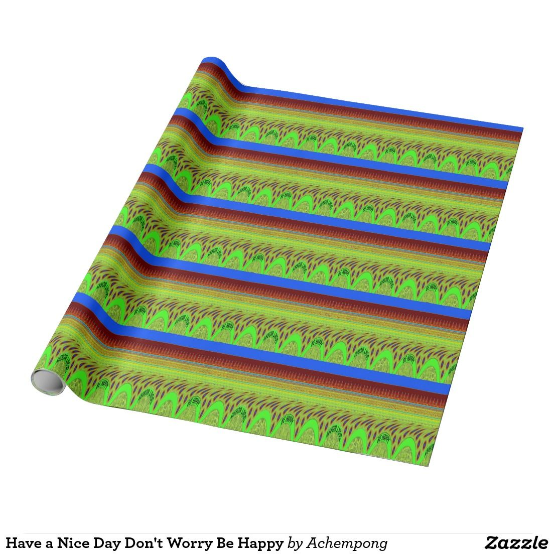 Have a Nice Day Don't Worry Be Happy Wrapping Paper #Beautiful Fantastic Feminine #Design